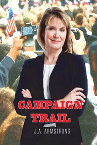 Campaign Trail (By Design) (Volume 9): J A Armstrong: 9780692944073: Amazon.com: Books