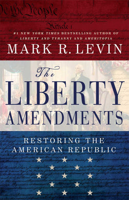 The Liberty Amendments: Mark R. Levin: 9781451606324: Amazon.com: Books