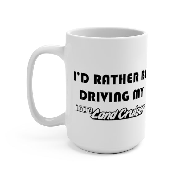 Toyota Land Cruiser Coffee Mug, I'd Rather Be Driving My Landcruiser, Reefmonkey Gift