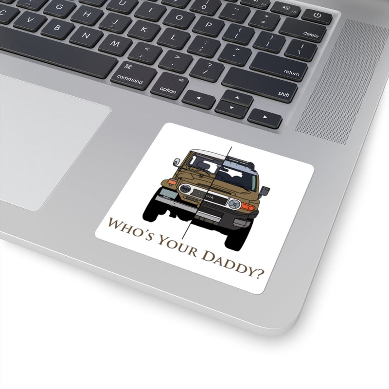 "FJ40/FJ Cruiser ""Who's Your Daddy"" Square Stickers by Reefmonkey Artist Brody Ploude"
