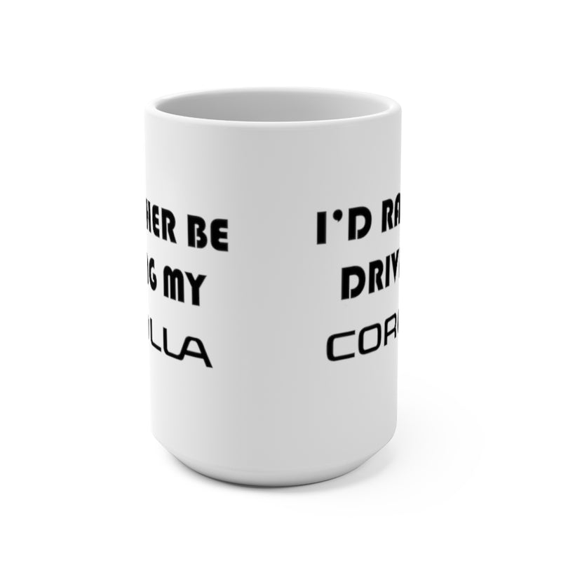 Toyota Corolla Coffee Mug, I'd Rather Be Driving My Corolla, Reefmonkey