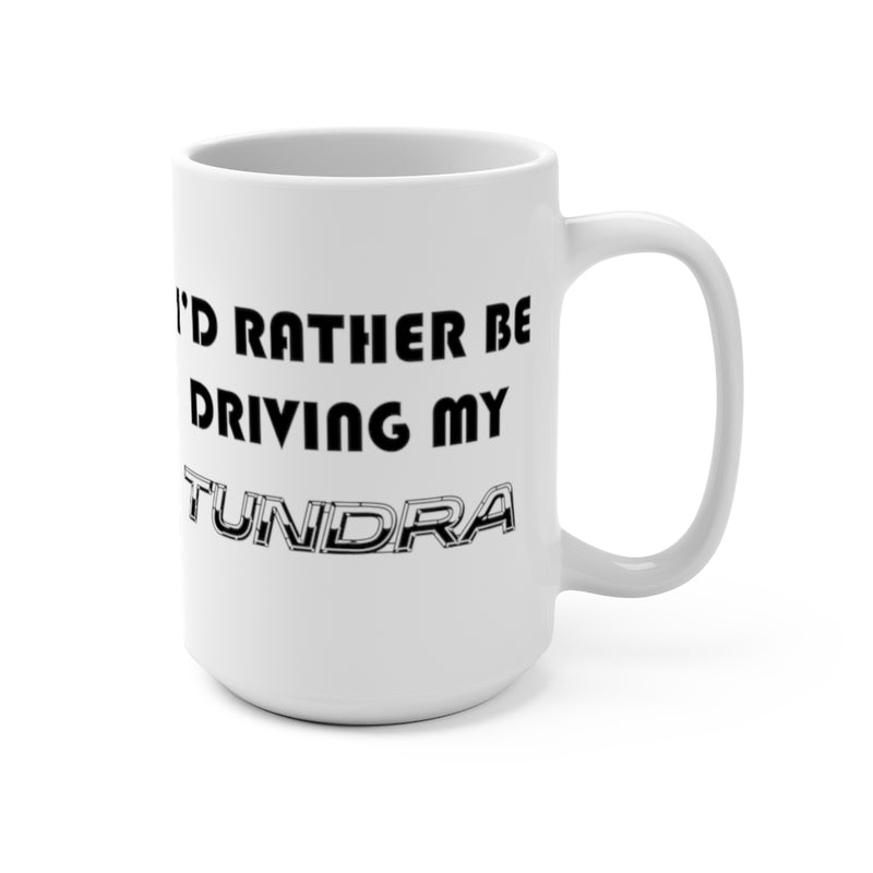 Toyota Tundra Coffee Mug, I'd Rather Be Driving My Tundra, Toyota Coffee Cup