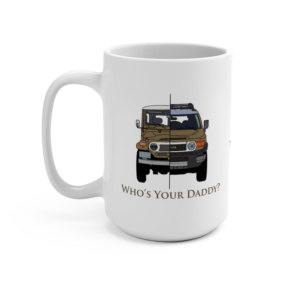 "FJ40/FJCruiser ""Who's Your Daddy"" Coffee Mug by Reefmonkey Artist Brody Ploude"