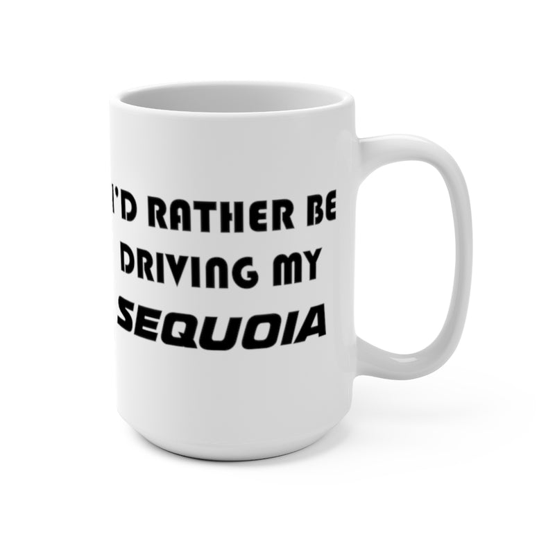 Sequoia Coffee Mug, Sequoia Coffee Cup, Toyota Gift, I'd Rather Be Driving My Sequoia