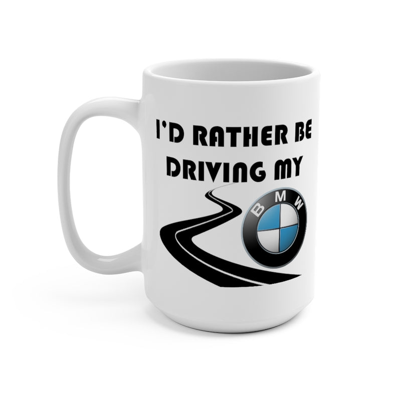 BMW Coffee Mug 15oz by Reefmonkey I'd Rather Be Driving My BMW