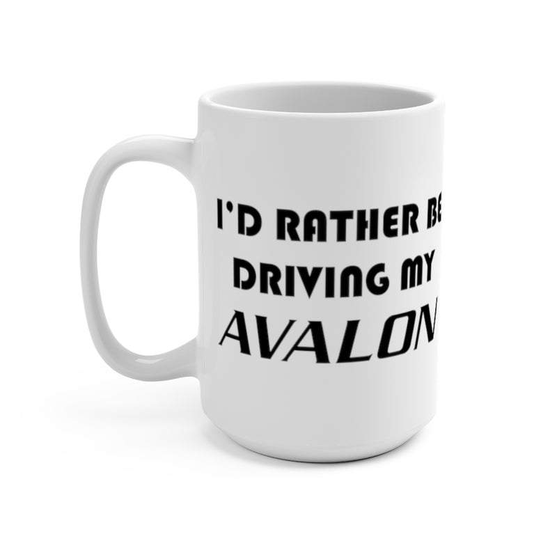 Toyota Avalon Coffee Mug, Avalon Coffee Cup, I'd Rather Be Driving My Avalon, Reefmonkey
