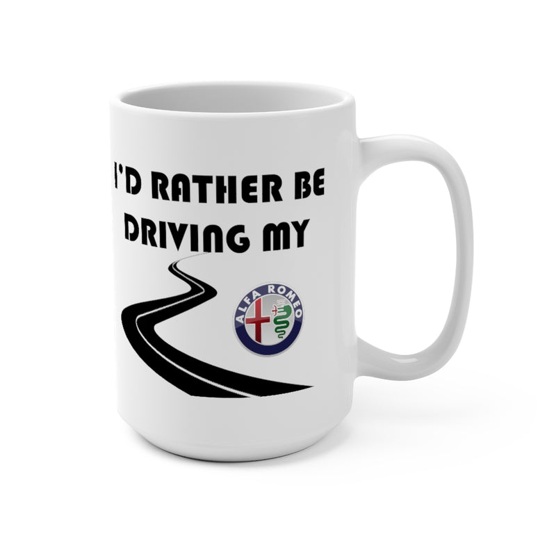 Alpha Romeo Coffee Mug 15oz by Reefmonkey I'd Rather Be Driving My Alpha Romeo