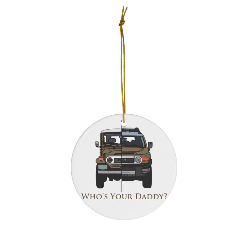 "FJ40 Land Cruiser / FJ Cruiser ""Who's Your Daddy"" Christmas Ornament by Artist Brody Ploude"