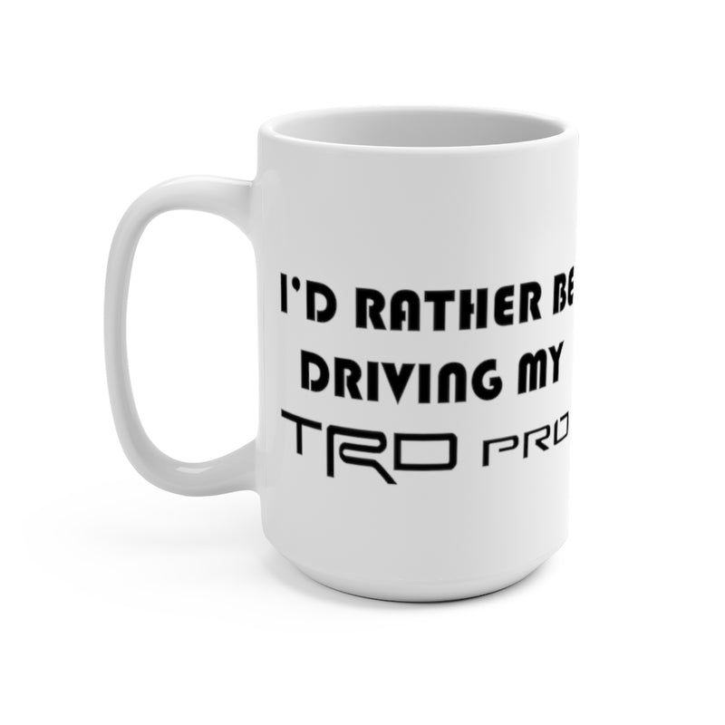 I'd Rather Be Driving My TRD Pro, TRD PRO Coffee Mug, TRD Coffee Cup, Toyoyta Gift