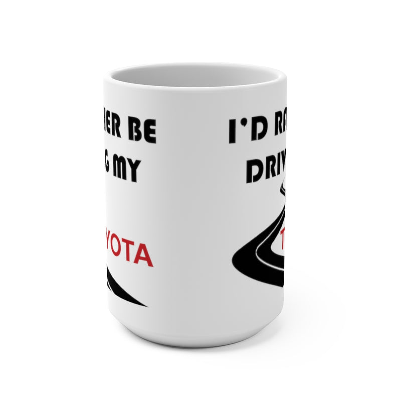 I'd Rather Be Driving My Toyota, Toyota Coffee Mug, Toyota Coffee Cup, Reefmonkey