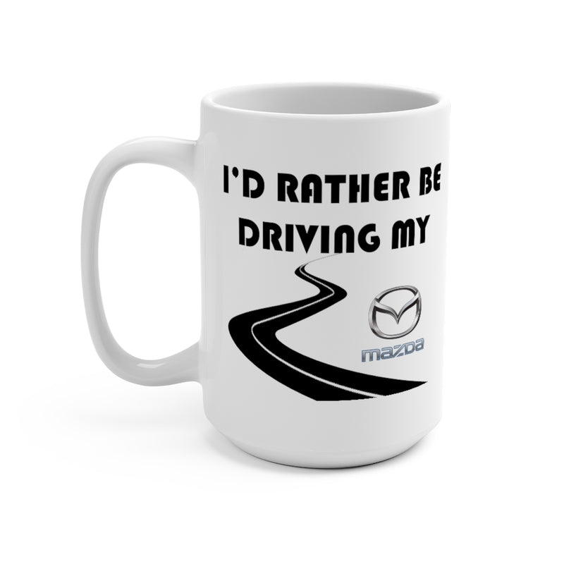 Mazda Coffee Mug 15oz by Reefmonkey I'd Rather Be Driving My Mazda