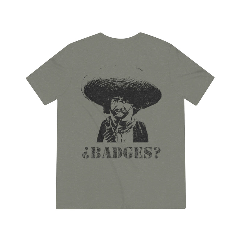 BADGES?  We don't need no stinkin Badges! Unisex Tri-blend Tshirt