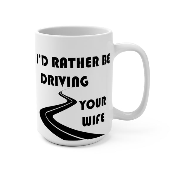Wife Coffee Mug 15oz by Reefmonkey I'd Rather Be Driving Your Wife
