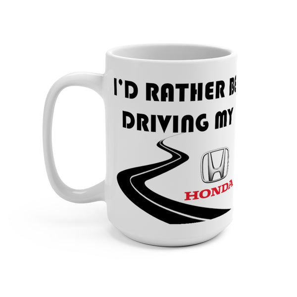 Honda Coffee Mug 15oz by Reefmonkey I'd Rather Be Driving My Honda