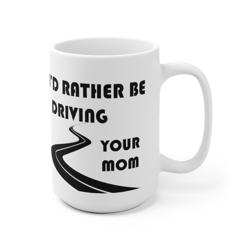 Mom Coffee Mug 15oz by Reefmonkey I'd Rather Be Driving Your Mom