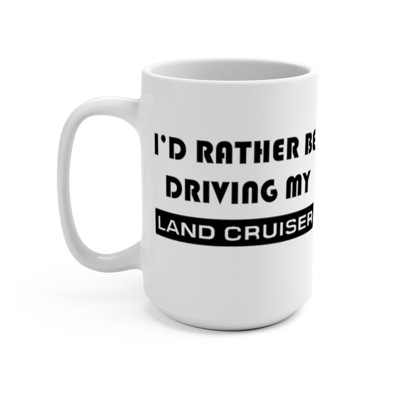 Land Cruiser Coffee Mug, I'd Rather Be Driving My Land Cruiser, Coffee Cup, Toyota Land Cruiser, Reefmonkey