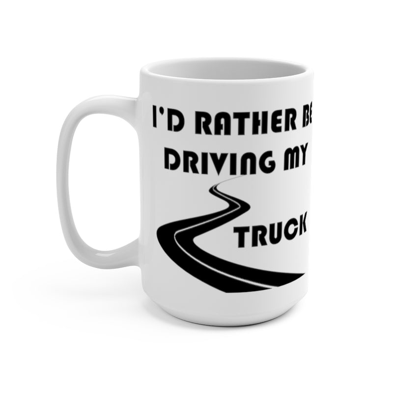 I'd Rather Be Driving My Truck, Truck Coffee Mug, Coffee Cup - Reefmonkey