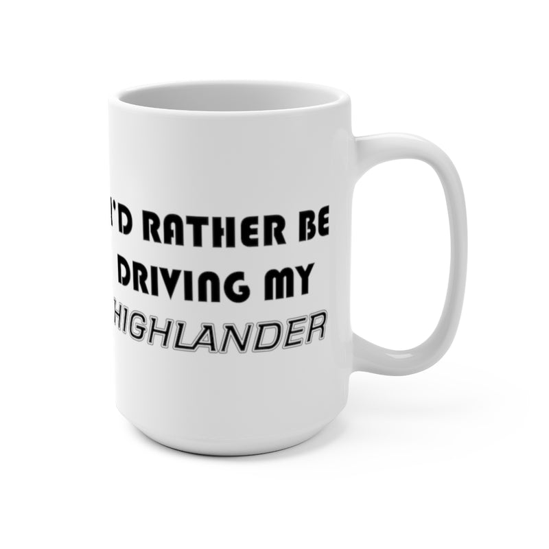 Toyota Highlander Coffee Mug, I'd Rather Be Driving My Highlander, Reefmonkey