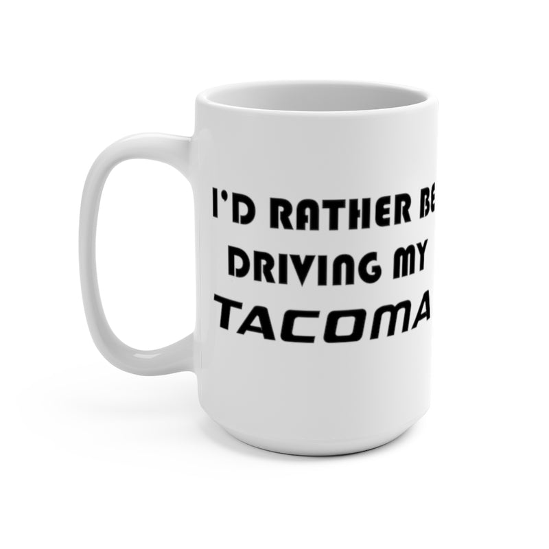 Toyota Tacoma Coffee Mug, Tacoma Coffee Cup, I'd Rather Be Driving My Tacoma, Reefmonkey
