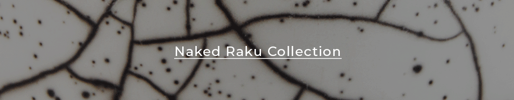 Naked Raku collection