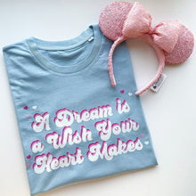 Load image into Gallery viewer, A Dream Is A Wish Your Heart Makes Unisex Tee