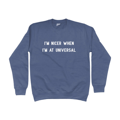 I'm Nicer When I'm At Universal Unisex Sweatshirt