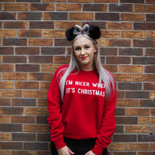 Load image into Gallery viewer, I'm Nicer When It's Christmas Unisex Sweatshirt