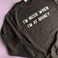 Load image into Gallery viewer, I'm Nicer When I'm At Disney Unisex Sweatshirt