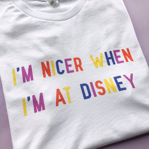 I'm Nicer When I'm At Disney Limited Edition Unisex Tee