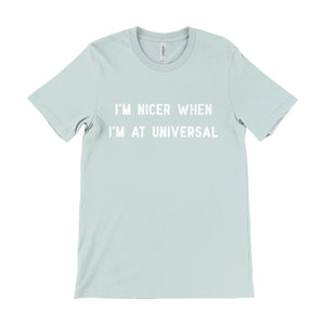 I'm Nicer When I'm At Universal Unisex Tee