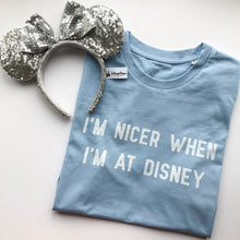 Load image into Gallery viewer, I'm Nicer When I'm At Disney Unisex Tee S/S Colours