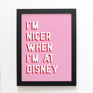 I'm Nicer When I'm At Disney Pink A4 Art Print