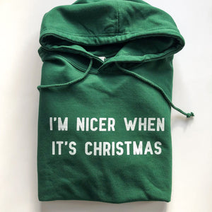 I'm Nicer When It's Christmas Unisex Hoodie