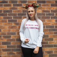 Load image into Gallery viewer, I'm Nicer When It's Christmas Long Sleeve Unisex Tee