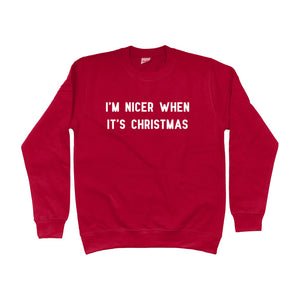 I'm Nicer When It's Christmas Unisex Sweatshirt