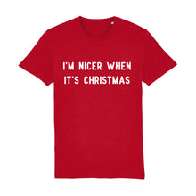 Load image into Gallery viewer, I'm Nicer When It's Christmas Unisex Tee