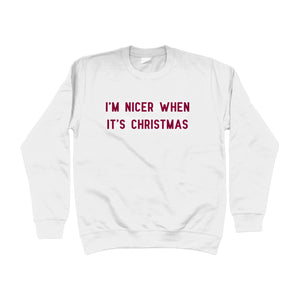 I'm Nicer When It's Christmas White Unisex Sweatshirt