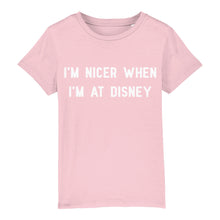 Load image into Gallery viewer, I'm Nicer When I'm At Disney Children's Tee