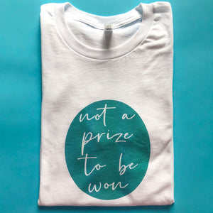 Not A Prize To Be Won Unisex Tee