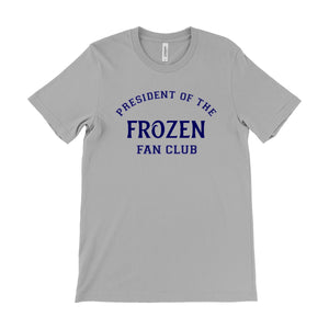 President Of The Frozen Fan Club Unisex Tee