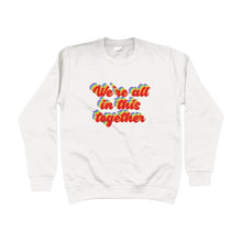 Load image into Gallery viewer, We're All In This Together Charity Unisex Sweatshirt