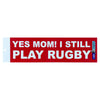 Rugby Imports Yes Mom Rugby Bumper Sticker