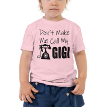 Load image into Gallery viewer, Don't Make Me Call My GIGI- Toddler Shirt