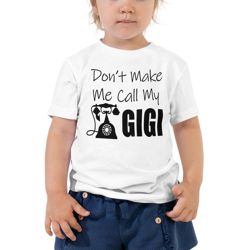 Don't Make Me Call My GIGI- Toddler Shirt