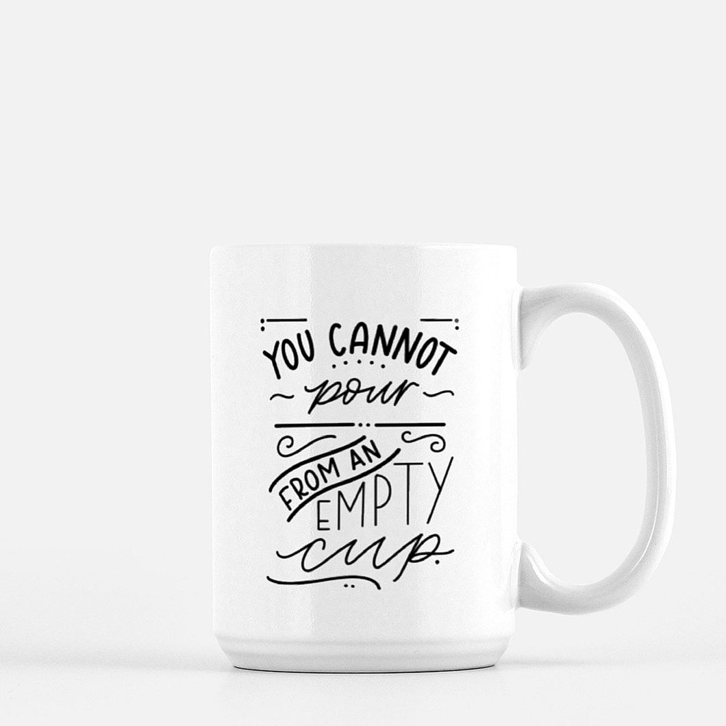 You Cannot Pour From An Empty Cup. 15 oz Mug