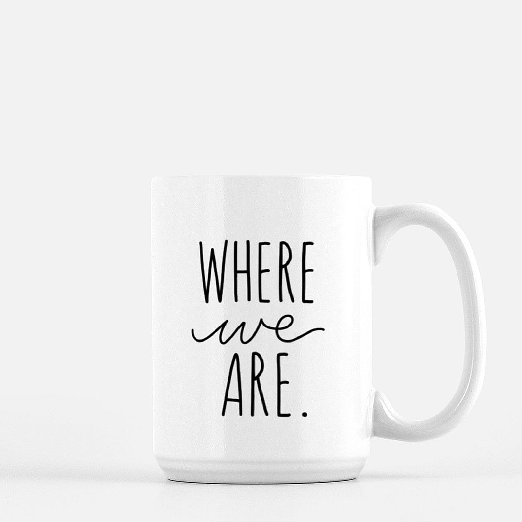 Where We Are. 15 oz Mug