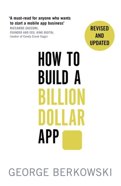 How to Build a Billion Dollar App: Discover the secrets of the most successful entrepreneurs of our time George Berkowski