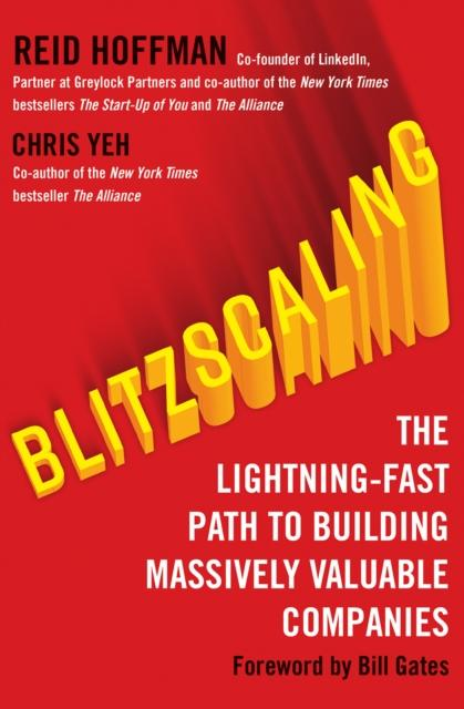 Blitzscaling: The Lightning-Fast Path to Building Massively Valuable Companies Reid Hoffmann Chris Yeh