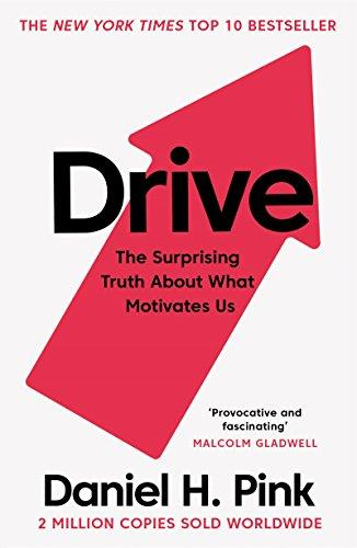 Drive: The Surprising Truth About What Motivates Us Daniel H. Pink