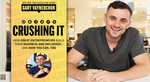 Crushing It!: How Great Entrepreneurs Build Their Business and Influence-and How You Can, Too Gary Vaynerchuk